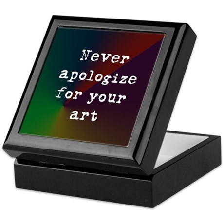 Never Apologize for your Art Keepsake Box