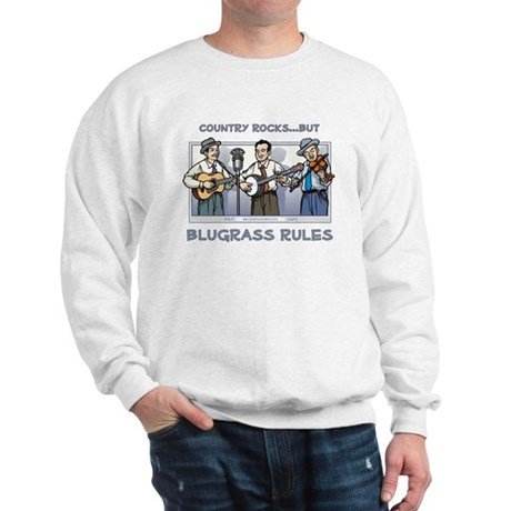 Sweatshirt: Country rocks...bluegrass rules