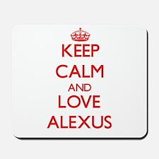Keep Calm and Love Alexus Mousepad