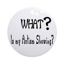 What~autism Showing.jpg Ornament (round)