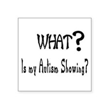 What~autism Showing.jpg Sticker