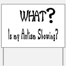 what~Autism showing.JPG Yard Sign