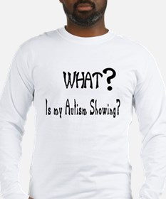 what~Autism showing.JPG Long Sleeve T-Shirt