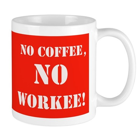 No Coffee, No Workee! Funny Mug Mugs