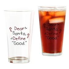 Dear Santa Define Good Drinking Glass