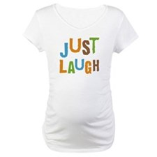 Just Laugh Shirt