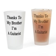 Thanks To My Brother I'm A Guitaris Drinking Glass