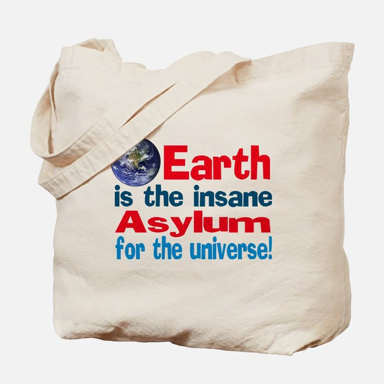 Earth is insane asylum Tote Bag