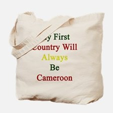 My First Country Will Always Be Cameroon  Tote Bag