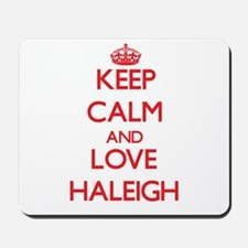 Keep Calm and Love Haleigh Mousepad