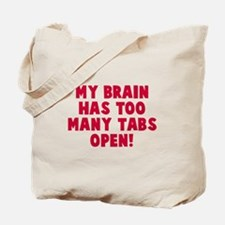 My brain too many tabs Tote Bag