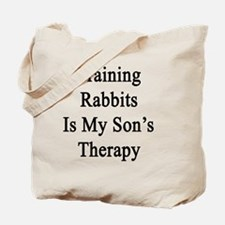 Training Rabbits Is My Son's Therapy  Tote Bag