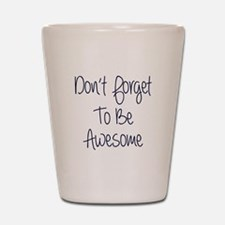 Don't Forget To Be Awesome Shot Glass