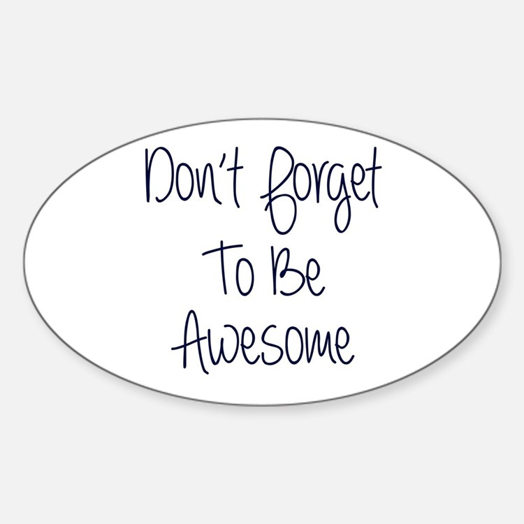 Don't Forget To Be Awesome Decal