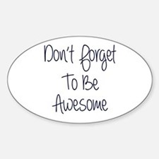 Don't Forget To Be Awesome Sticker (Oval)