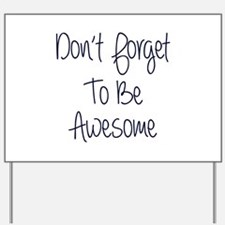 Don't Forget To Be Awesome Yard Sign
