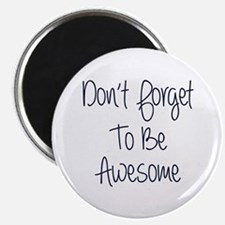 Don't Forget To Be Awesome Magnet Magnets