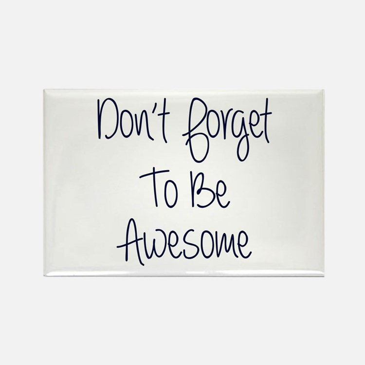Don't Forget To Be Awesome Rectangle Magnets