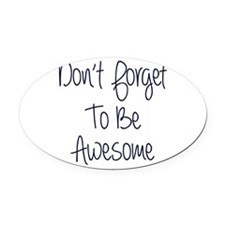 Don't Forget To Be Awesome Oval Car Magnet
