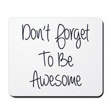 Don't Forget To Be Awesome Mousepad