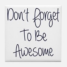 Don't Forget To Be Awesome Tile Coaster
