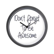 Don't Forget To Be Awesome Wall Clock
