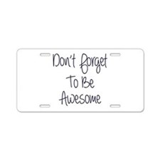 Don't Forget To Be Awesome Aluminum License Plate