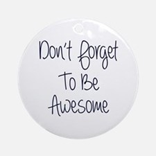 Don't Forget To Be Awesome Ornament (round)