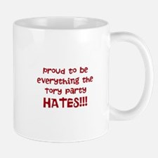 Proud to be everything the Tory Party hates Mugs