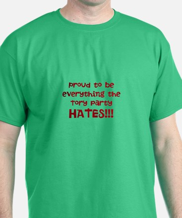 Proud to be everything the Tory Party hates T-Shir