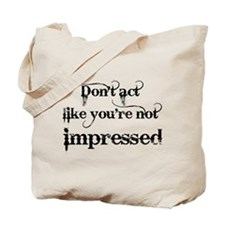 Of Course Youre Impressed Tote Bag