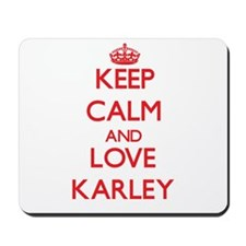 Keep Calm and Love Karley Mousepad
