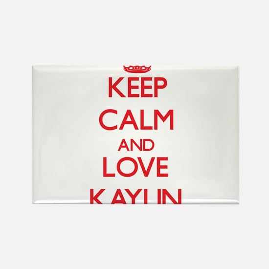 Keep Calm and Love Kaylin Magnets