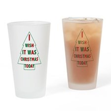 I Wish it was Christmas Today Drinking Glass