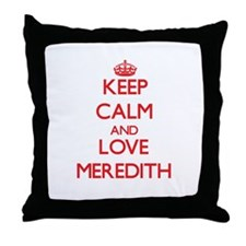 Keep Calm and Love Meredith Throw Pillow