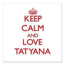 "Keep Calm and Love Tatyana Square Car Magnet 3"" x"