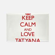 Keep Calm and Love Tatyana Magnets