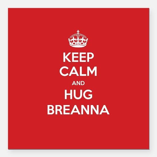 "Hug Breanna Square Car Magnet 3"" x 3"""