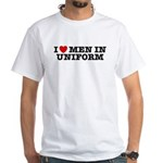 I Love Men in Uniform White T-Shirt