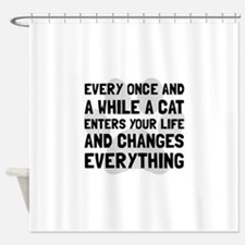 Cat Changes Everything Shower Curtain