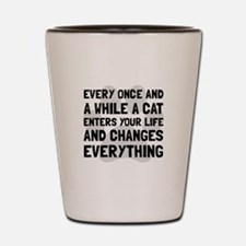 Cat Changes Everything Shot Glass