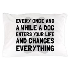 Dog Changes Everything Pillow Case