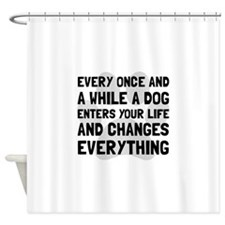Dog Changes Everything Shower Curtain