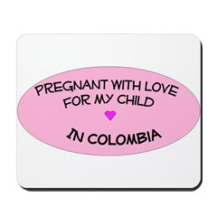 Pregnant With Love...Colombia Mousepad