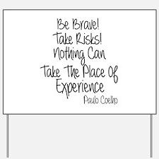 Be Brave Paulo Coelho Quote Yard Sign