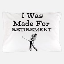 I Was Made For Retirement Pillow Case