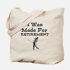 I Was Made For Retirement Tote Bag