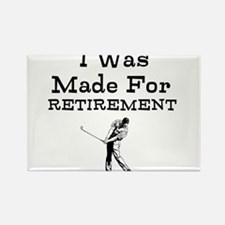I Was Made For Retirement Magnets