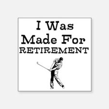 I Was Made For Retirement Sticker