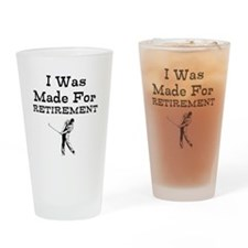 I Was Made For Retirement Drinking Glass